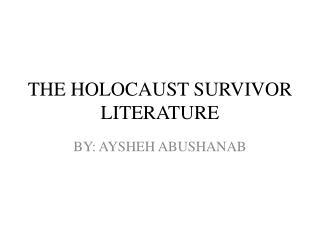 THE HOLOCAUST SURVIVOR LITERATURE