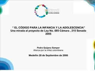 EL C DIGO PARA LA INFANCIA Y LA ADOLESCENCIA  Una mirada al proyecto de Ley No. 085 C mara , 215 Senado 2005    Pe