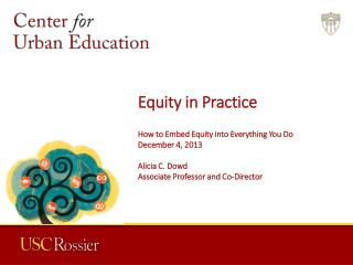 Equity in Practice How to Embed Equity into Everything You Do December 4, 2013 Alicia C. Dowd