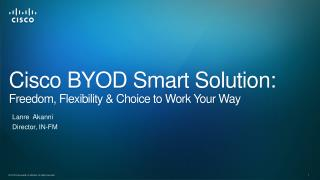 Cisco BYOD Smart Solution: Freedom, Flexibility & Choice to Work Your Way
