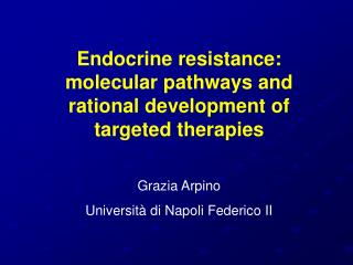 Endocrine  resistance: molecular pathways and rational development of targeted therapies
