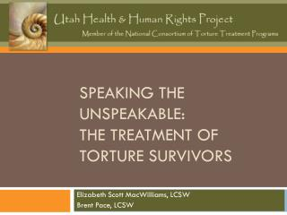 Speaking the Unspeakable:  The Treatment of Torture Survivors
