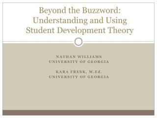 Beyond the Buzzword: Understanding and Using  Student Development Theory