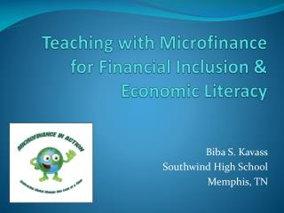 Teaching with Microfinance for Financial Inclusion &  Economic Literacy
