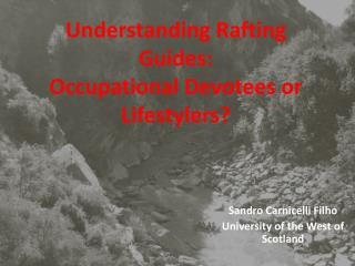 Understanding Rafting Guides:  Occupational Devotees or  Lifestylers ?