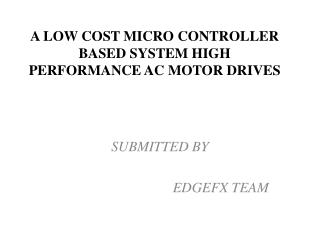 A LOW COST MICRO CONTROLLER BASED SYSTEM HIGH PERFORMANCE AC MOTOR DRIVES