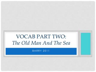 Vocab part  two :  The Old Man And The Sea