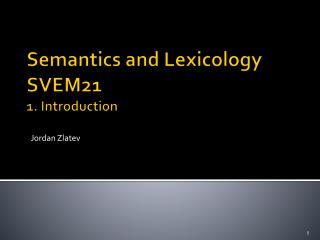 Semantics  and  Lexicology SVEM21  1.  Introduction