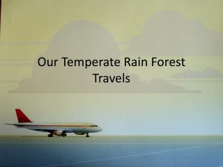 Our Temperate Rain Forest Travels