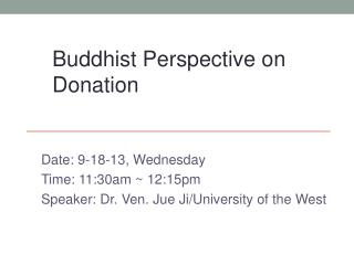 Date: 9-18-13, Wednesday Time: 11:30am ~ 12:15pm Speaker: Dr. Ven.  Jue Ji /University of the West