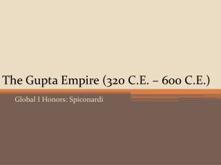 The Gupta Empire (320 C.E. – 600 C.E.)