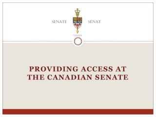 Providing Access at the  canadian  Senate