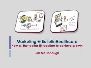 Marketing @ BulletinHealthcare How all the tactics fit together to achieve growth