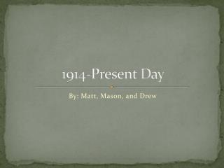 1914-Present Day