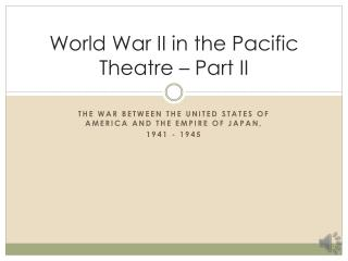 World War II in the Pacific Theatre – Part II