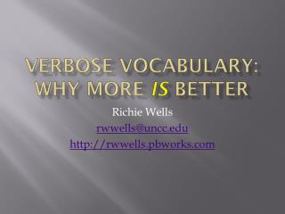 Verbose  Vocabulary:  Why More  Is Better