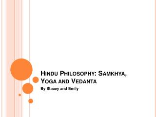 Hindu Philosophy :  Samkhya , Yoga and Vedanta