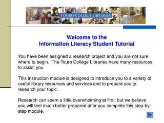 Welcome to the Information Literacy Student Tutorial You have been assigned a research project and you are not sure