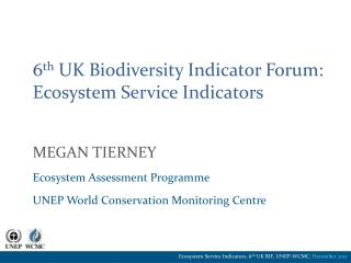 6 th  UK Biodiversity Indicator Forum: Ecosystem Service Indicators Megan tierney