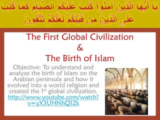The First Global Civilization  &  The Birth of Islam