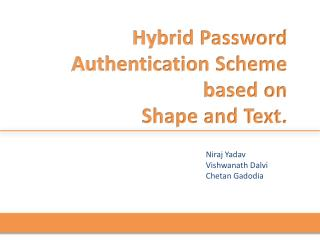 Hybrid Password 	Authentication Scheme 	based on  	Shape and Text.