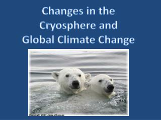 Changes in the Cryosphere and Global Climate Change