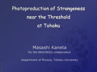 Photoproduction of Strangeness near the Threshold at Tohoku