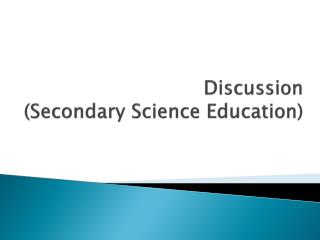 Discussion  ( Secondary  Science Education)