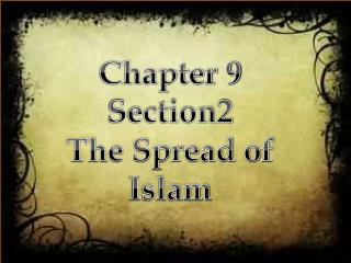 Chapter 9 Section2 The Spread of Islam