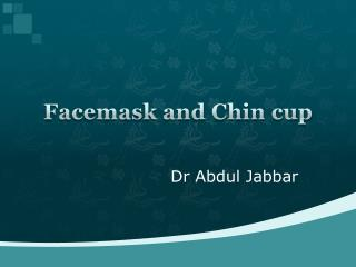 Facemask and Chin cup