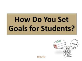 How  Do You Set Goals  for  Students ?
