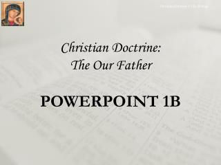 Christian  Doctrine:  The Our Father POWERPOINT 1B