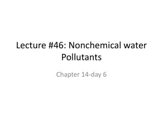 Lecture #46: Nonchemical water Pollutants