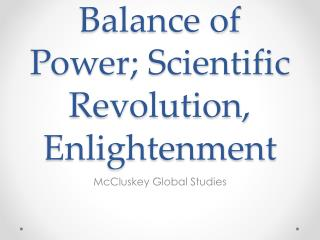 Balance of Power; Scientific Revolution, Enlightenment