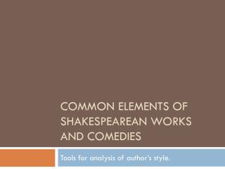 Common Elements of Shakespearean Works and Comedies