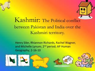 Kashmir:  The Political conflict between Pakistan and India over the Kashmiri territory.