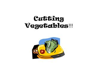 Cutting Vegetables !!!