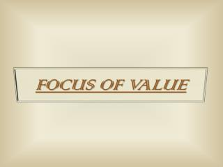 FOCUS OF VALUE