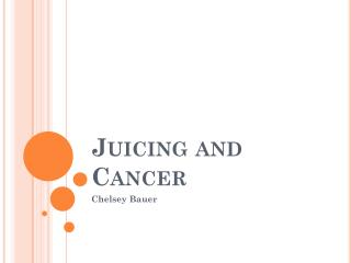 Juicing and Cancer