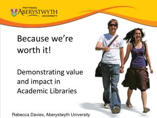 Because we're worth it! Demonstrating value and impact in Academic Libraries