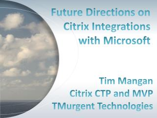 Future Directions on  Citrix Integrations  with Microsoft