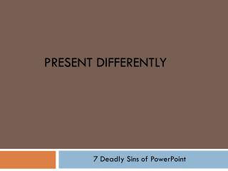 Present Differently