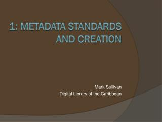 1: Metadata Standards and Creation