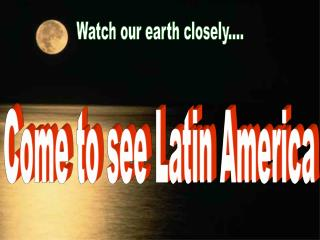 Watch our earth closely....