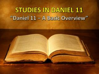"STUDIES IN DANIEL 11 ""Daniel 11 – A Basic Overview"""