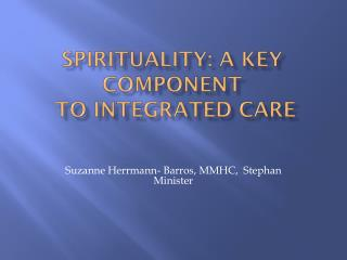 Spirituality: a Key Component  to Integrated Care