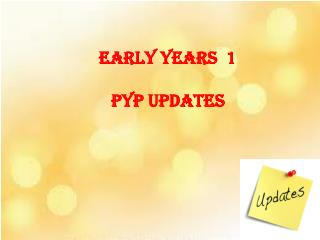Early Years  1  PYP Updates