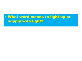 What word means to light up or supply with light?