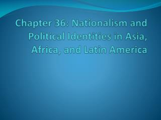 Chapter 36: Nationalism and Political Identities in Asia, Africa, and Latin America