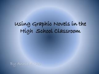 Using Graphic Novels in the High  School Classroom